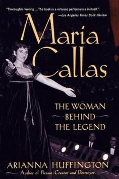 Arianna Huffington - Maria Callas: The Woman Behind the Legend