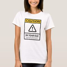 CAUTION 84 Year Old 84th Birthday Gift Tee