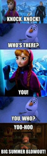 Frozen XD LOL I ALWAYS LAUGH AT THAT JOKE I LOVE IT!XD