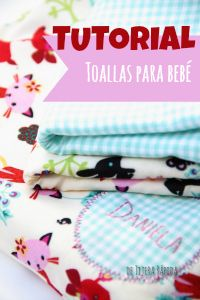De Tijera Rapida: Arrullo y Tutorial para coser unas toallitas para bebé
