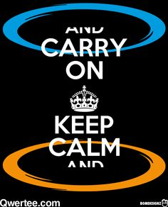 Keep Calm And Portal On - This is on a t-shirt, totally want!