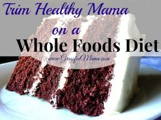 Trim Healthy Mama on a Whole Foods Diet - Grassfed Mama #THM #weightloss #healthydiet #healthylifestyle #wholefoodsdiet