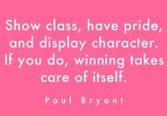 Quote by the greatest college football coach of all time, Alabama coach Paul Bear Bryant