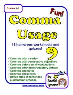 COMMA USAGE - 18 pages of FUN Worksheets and Quizzes!Learning how to use commas correctly does not have to be boring! These motivating worksheets will make kids laugh while they learn how to punctuate properly. The worksheets give rules and opportunities for practice using funny sentences that will keep kids interested.