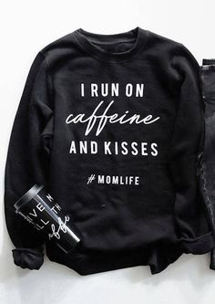 I Run On Caffeine And Kisses Sweatshirt - Black - Bellelily School Looks, Vinyl Shirts, Mom Shirts, Funny Shirts, Casual Outfits, Cute Outfits, Mom Humor, Mom Style, Hoodies