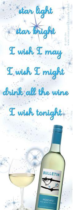 star light, star bright, I wish I may, I wish I might, drink all the wine I wish tonight! #BulletinPlace #Moscato