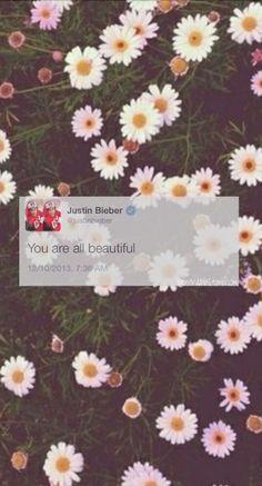 You're all beautiful. - Justin Bieber