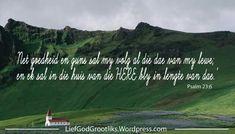 Psalm 23:6 'Net goedheid en guns sal my volg al die dae van my lewe; en ek sal in die huis van die HERE bly in lengte van dae.'  God se goedheid en genade is deel van Sy plan vir jou lewe.  Verwag dat Sy goedheid en guns jou vandag en elke dag sal volg.  #LoveGodGreatlyAfrikaans #LiefGodGrootliks