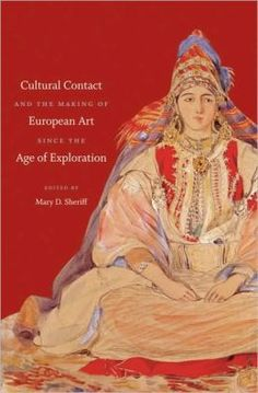 Mary Sheriff, ed., Cultural Contact and the Making of European Art since the Age of Exploration (Chapel Hill: University of North Carolina Press, 2010). http://enfilade18thc.wordpress.com/2009/12/15/new-forthcoming-books/