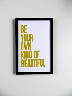 Love this!   11 x 17 Poster Be Your Own Kind of Beautiful by happydeliveries, $20.00
