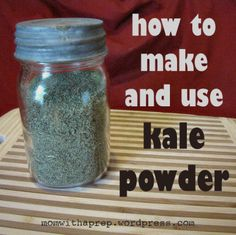 How to Make and Use Kale Powder - Flakes - awesome to store and use for smoothies or put in sauces and sprinkle over foods the way you do parsley flakes.
