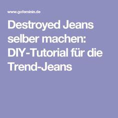Destroyed Jeans selber machen: DIY-Tutorial für die Trend-Jeans