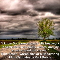 """""""God does some of His best work in the dark."""""""