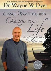 Change Your Thoughts, Change Your Life - Dr. Wayne Dyer