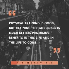 """For bodily exercise profiteth little: but godliness is profitable unto all things, having promise of the life that now is, and of that which is to come."" ‭‭1 Timothy‬ ‭4:8‬ ‭KJV‬‬ http://bible.com/1/1ti.4.8.kjv"
