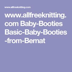 www.allfreeknitting.com Baby-Booties Basic-Baby-Booties-from-Bernat