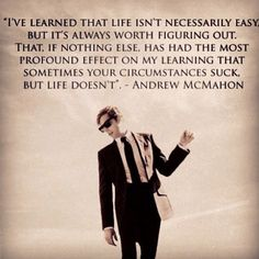 One of my favorite quotes, by Andrew McMahon. ~rh