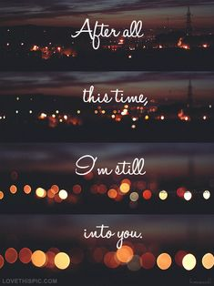 After All This Time I'm Still Into You love quotes music quote night city scenic life emotion life quote thoughts thinking love quote song lyrics buildings paramore still into you