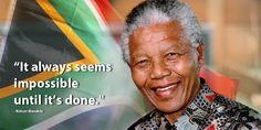 """It always seems impossible until it's done"" ~ Nelson Mandela"