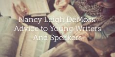 With 40-some years of experience, what advice does Nancy Leigh DeMoss have for young, aspiring writers and speakers? If she could pass on just one piece of wisdom, it would be this . . .