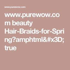 www.purewow.com beauty Hair-Braids-for-Spring?amphtml=true