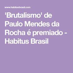 'Brutalismo' de Paulo Mendes da Rocha é premiado - Habitus Brasil