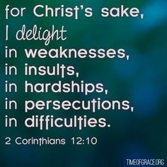 For Christ's sake  2 Corinthians 12:10