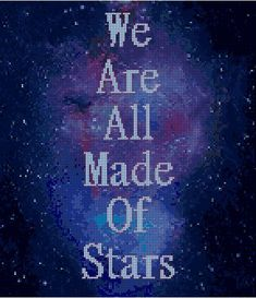 We Are All Made Of Stars - sciencey cross stitch of happiness and joy....  Embrace your stardust!   Definitely an advanced pattern!