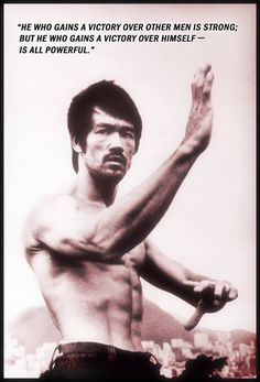 """He who gains a victory over other men is strong; but he who gains a victory over himself is all powerful."" Bruce Lee"