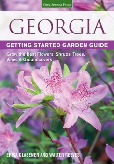 """Addresses all the gardening topics of concern to Georgia gardeners."" Georgia Getting Started Garden Guide by Erica Glasener."