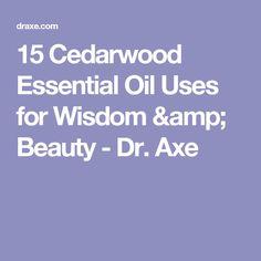 15 Cedarwood Essential Oil Uses for Wisdom & Beauty - Dr. Axe
