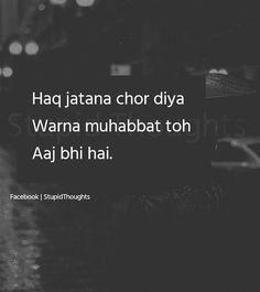 Haq jatana chor diya Warna muhabbat toh Aaj bhi hai ツ Hurt Quotes, Sad Quotes, Words Quotes, Life Quotes, Inspirational Quotes, Qoutes, Famous Quotes, Sayings, Love Quotes Poetry