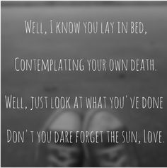 Get scared - don't you dare forget the sun One of my favorite songs XP