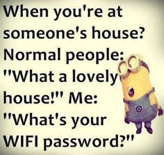 """Normal people: """"What a lovely house """" Me, What's your WIFI wi-fi password ? ---- Funny Minion pictures with quotes of the hour PM, Tuesday August 2015 PDT) – 10 pics Minions Images, Funny Minion Pictures, Minions Quotes, Funny Pics, Pug Quotes, Qoutes, Cute Minions, Minions Minions, Minion Gif"""