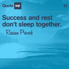 Success and rest don't sleep together. - Russian Proverb #quotesqr #Success #inspiration #quotes