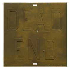 Rusty Signs - Dead End 3 | Ed Ruscha, Rusty Signs - Dead End 3 (2014)