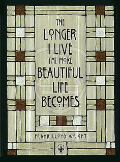 The longer I live, the more beautiful life becomes. http://www.fairoak.com/images/bc-wrightbeautiful-03.jpg