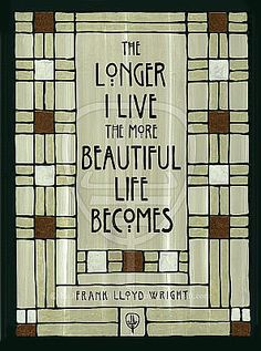 The longer I live, the more beautiful life becomes. http://www.fairoak.com/images/bc-wrightbeautiful-03.jpg