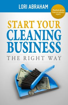 Start Your Cleaning Business the Right Way #cleaningbusiness