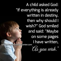 A #child asked #god : if everything is written in our #destiny, then why #pray ? God smiled and said: may be in few #places l have written \