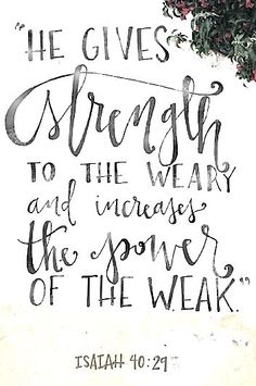"""Isaiah 40:29 """"He gives strength to the weary and increases the power of the weak."""" """
