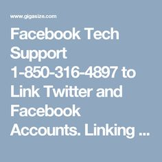 Facebook Tech Support 1-850-316-4897 to Link Twitter and Facebook Accounts. Linking your twitter account with Facebook account is a good idea as you no longer need to post separately. You can have our free Facebook Tech Support for the same purpose. We have been the trusted tech support provider for over the years. Our dedication towards customer satisfaction is the key of our success. Call 1-850-316-4897 right away. For more Detail visit our site…
