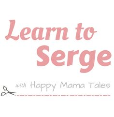Learn to Serge Series is the best way to learn how to serge! 12 awesome lessons to reduce your fear of the serger overlock machine!