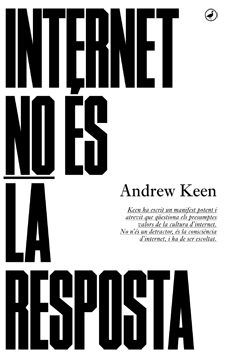 Keen, Andrew. Internet no és la resposta. Barcelona : Catedral, 2016 Internet, Company Logo, Tech Companies, Logos, Barcelona, Author, Logo, Barcelona Spain