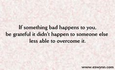 Be grateful it didn't happen to someone else less able to overcome it.