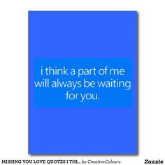 MISSING YOU LOVE QUOTES I THINK A PART OF ME WILL POSTCARD