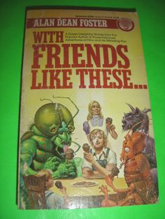 WITH FRIENDS LIKE THESE BY ALAN DEAN FOSTER 1988 PB