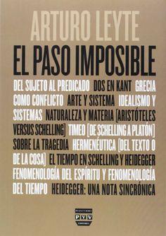 El paso imposible : del sujeto al predicado, dos en Kant, Grecia como conflicto ... / Arturo Leyte.  1ª ed.  Pozuelo de Alarcón, Madrid : Plaza y Valdés, 2013