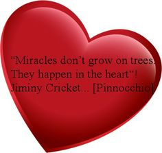 """""""Miracles don't grow on trees. They happen in the heart""""! Jiminy Cricket… [Pinnocchio]"""