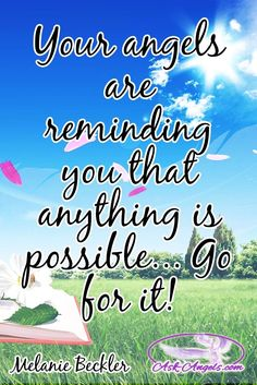 Your angels are reminding you that anything is possible... Go for it!  #angelicinspiration